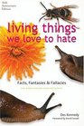 Living Things We Love to Hate Facts Fantasies  Fallacies