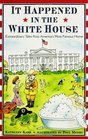 It Happened Inside the White House  Extraordinary Tales from America's Most Famous Home