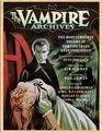 The Vampire Archives The Most Complete Volume of Vampire Tales Ever Published
