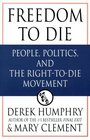 Freedom to Die People Poltics and the Right-To-Die Movement