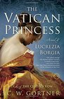 The Vatican Princess A Novel of Lucrezia Borgia
