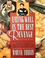 Eating Well is the Best Revenge Everyday Strategies for Delicious Healthful Food in 30 Minutes or Less