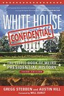 White House Confidential The Little Book of Weird Presidential History