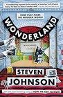 Wonderland How Play Made the Modern World