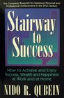 Stairway to Success : How to Achieve and Enjoy Success, Wealth and Happiness at Work and at Home