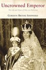 Uncrowned Emperor The Life And Times of Otto Von Habsburg