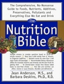 The Nutrition Bible The Comprehensive NoNonsense Guide to Foods Nutrients Additives Preservatives Pollutants and Everything Else We Eat and Drink