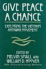 Give Peace a Chance Exploring the Vietnam Antiwar Movement  Essays from the Charles Debenedetti Memorial Conference