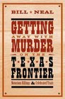 Getting Away With Murder on the Texas Frontier Notorious Killings  Celebrated Trials