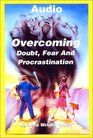 Overcoming Doubt Fear and Procrastination