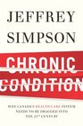 Chronic Condition Why Canada's Health Care System Needs to be Dragged into the 21st Century