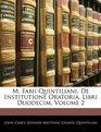 M Fabii Quintiliani De Institutione Oratoria Libri Duodecim Volume 2