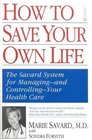 How to Save Your Own Life  The Eight Steps Only You Can Take to Manage and Control Your Health Care