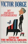 My Favorite Intermissions Lives of the Musical Greats and Other Facts you Never Knew You Were Missing