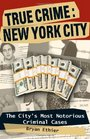 True Crime: New York City: The City\'s Most Notorious Criminal Cases (True Crime (Stackpole))