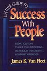 Lifetime Guide to Success With People Instant Solutions to Your Toughest Problems-On the Job in the Community With Family and Friends