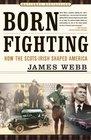 Born Fighting : How the Scots-Irish Shaped America