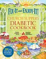 Fix-It and Enjoy-It Church Suppers Diabetic Cookbook 500 Great Stove-Top and Oven Recipes-- for Everyone