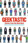 Geektastic Stories from the Nerd Herd
