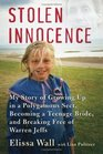Stolen Innocence My Story of Growing Up in a Polygamous Sect Becoming a Teenage Bride and Breaking Free of Warren Jeffs