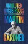 Undiluted Hocus-Pocus The Autobiography of Martin Gardner