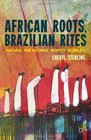 African Roots Brazilian Rites Cultural and National Identity in Brazil