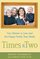Times Two: Two Women in Love and the Making of a Happy Family