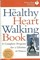 Healthy Heart Walking Book: A Complete Program for a Lifetime of Fitness