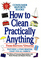 How to Clean Practically Anything (Third Edition)