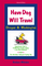 Have Dog Will Travel�Oregon & Washington: Comprehensive Guide to 2, 000 Dog-friendly Lodgings in the Pacific Northwest Plus First Aid Guide, Packing & Traveling Tips