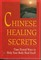 Chinese Healing Secrets: Time Tested Ways to Help You Body Heal Itself