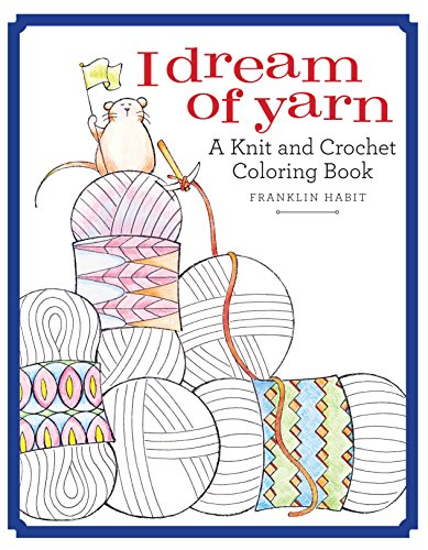 I Dream of Yarn A Knit and Crochet Coloring Book, Franklin ...