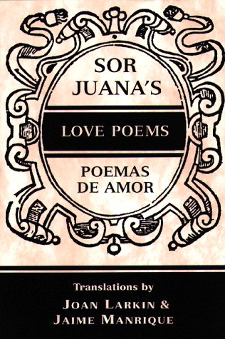 Sor Juanas Love Poems In Spanish And English Sister Juana